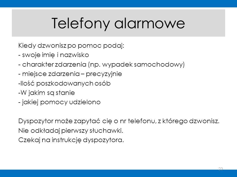 Telefony alarmowe Kiedy dzwonisz po pomoc podaj: - swoje imię i nazwisko - charakter zdarzenia (np. wypadek samochodowy) - miejsce zdarzenia – precyzy