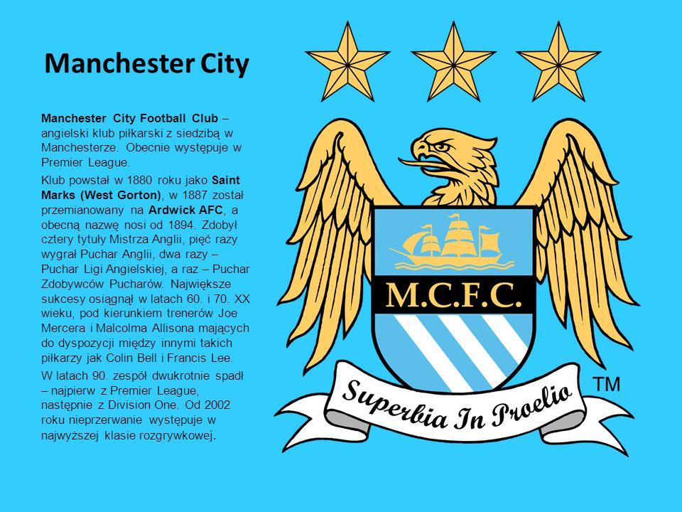 Manchester City Manchester City Football Club – angielski klub piłkarski z siedzibą w Manchesterze. Obecnie występuje w Premier League. Klub powstał w
