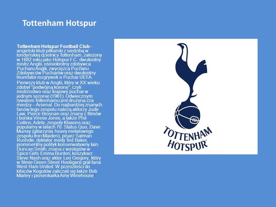 Tottenham Hotspur Tottenham Hotspur Football Club– angielski klub piłkarski z siedzibą w londyńskiej dzielnicy Tottenham, założony w 1882 roku jako Hotspur F.C.