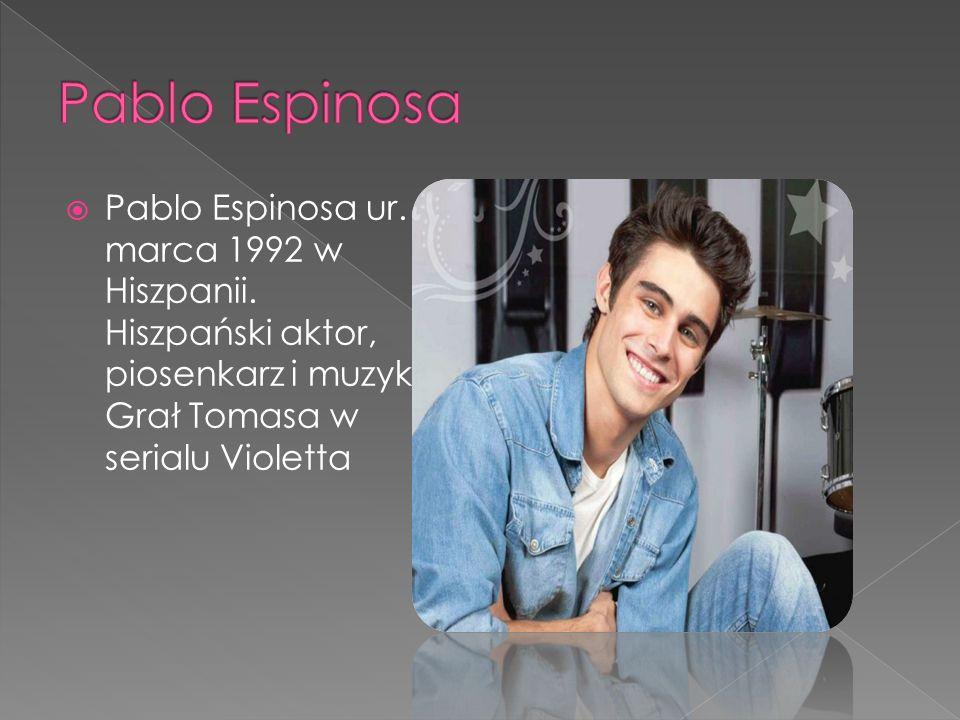  Pablo Espinosa ur. 10 marca 1992 w Hiszpanii. Hiszpański aktor, piosenkarz i muzyk.