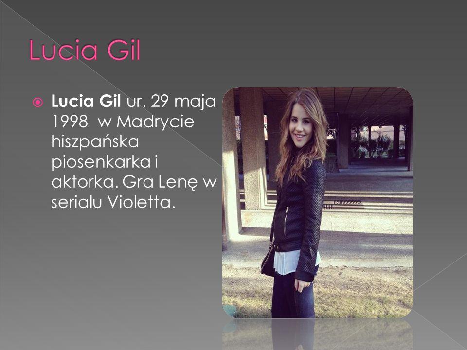  Lucia Gil ur. 29 maja 1998 w Madrycie hiszpańska piosenkarka i aktorka.
