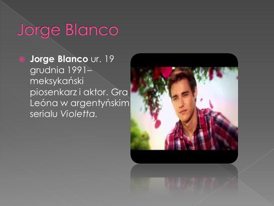  Jorge Blanco ur. 19 grudnia 1991– meksykański piosenkarz i aktor.