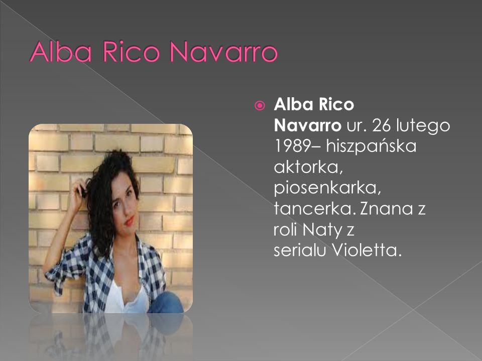  Alba Rico Navarro ur. 26 lutego 1989– hiszpańska aktorka, piosenkarka, tancerka.