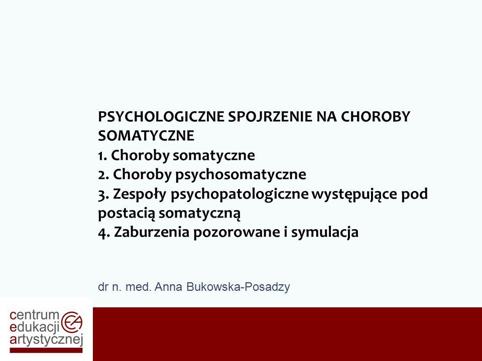 dr n. med. Anna Bukowska-Posadzy PSYCHOLOGICZNE SPOJRZENIE NA CHOROBY SOMATYCZNE 1.