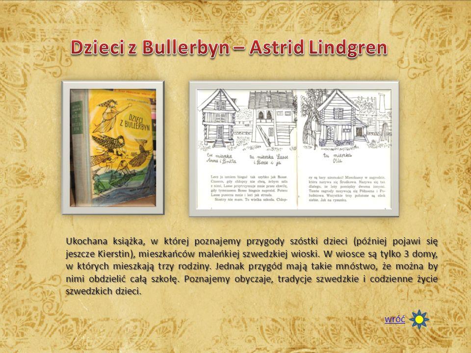 Ukochana książka, w której poznajemy przygody szóstki dzieci (później pojawi się jeszcze Kierstin), mieszkańców maleńkiej szwedzkiej wioski. W wiosce