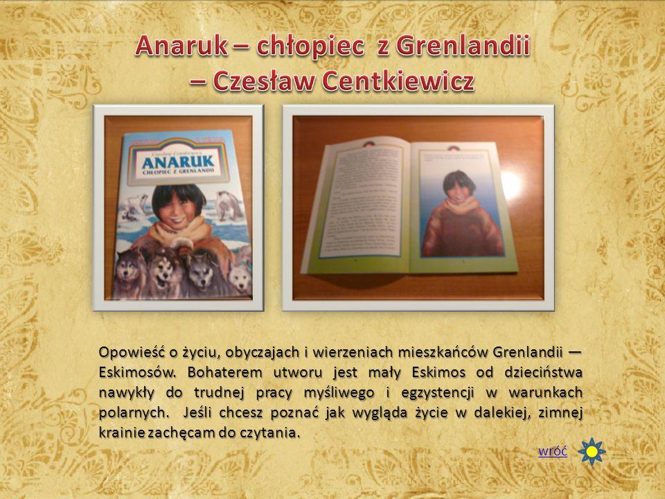 Opowieść o życiu, obyczajach i wierzeniach mieszkańców Grenlandii — Eskimosów. Bohaterem utworu jest mały Eskimos od dzieciństwa nawykły do trudnej pr