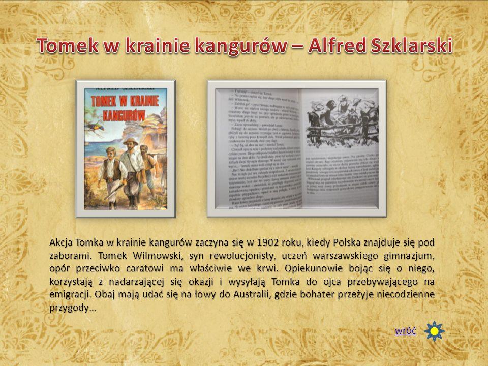 Akcja Tomka w krainie kangurów zaczyna się w 1902 roku, kiedy Polska znajduje się pod zaborami. Tomek Wilmowski, syn rewolucjonisty, uczeń warszawskie