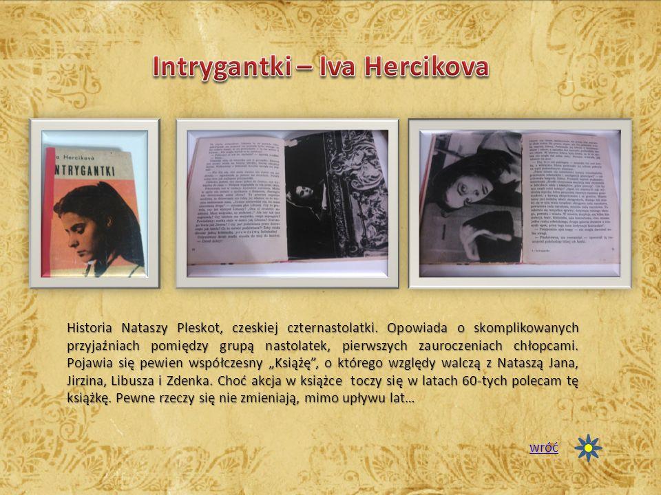 Historia Nataszy Pleskot, czeskiej czternastolatki. Opowiada o skomplikowanych przyjaźniach pomiędzy grupą nastolatek, pierwszych zauroczeniach chłopc