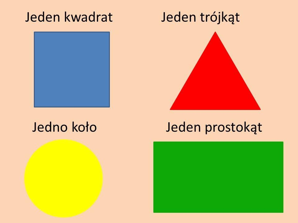 Jeden kwadratJeden trójkąt Jedno kołoJeden prostokąt