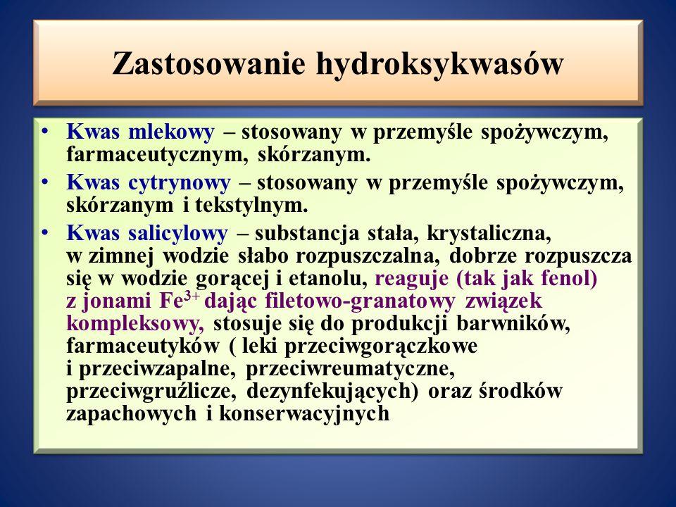 Właściwości fizyczne hydroksykwasów Hydroksykwasy monokarboksylowe są bezbarwnymi lepkimi cieczami lub ciałami stałymi, natomiast dikarboksylowe to ci