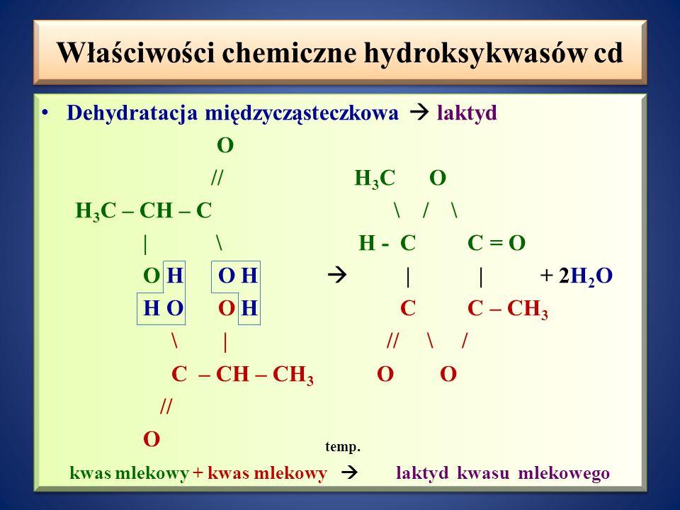 Właściwości chemiczne hydroksykwasów Hydroksykwasy wykazują silniejsze właściwości kwasowe niż odpowiednie kwasy karboksylowe, wchodzą w typowe reakcj