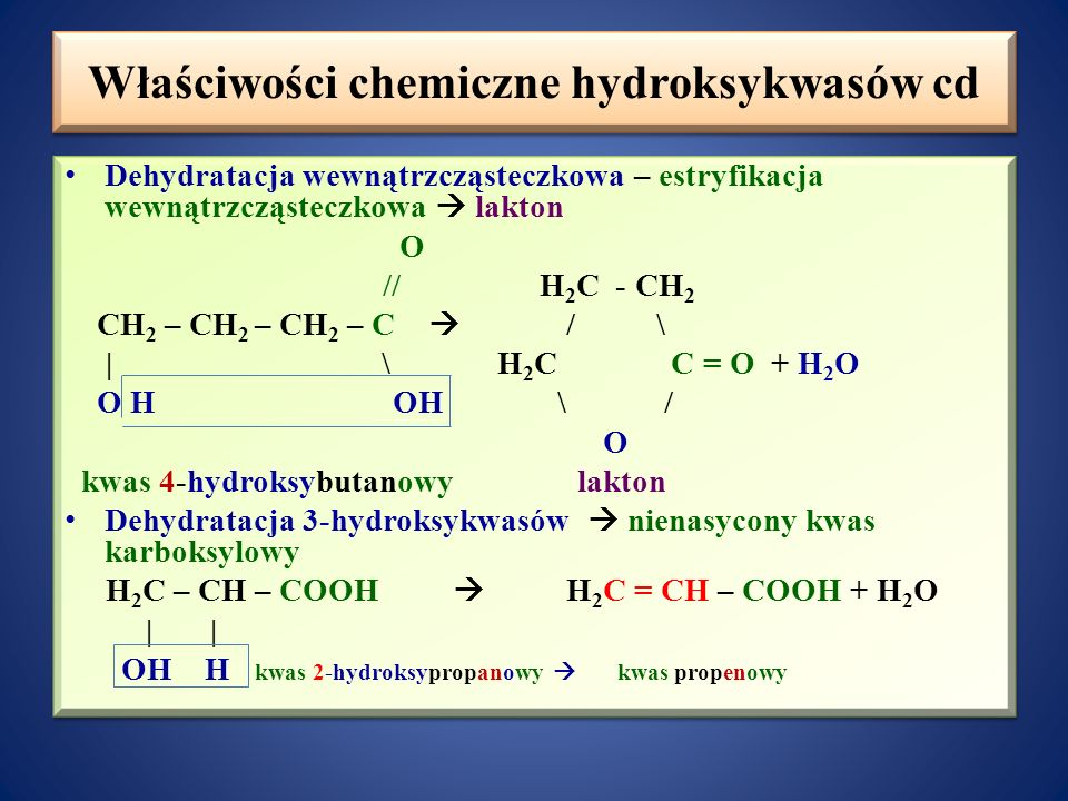 Właściwości chemiczne hydroksykwasów cd Dehydratacja międzycząsteczkowa  laktyd O // H 3 C O H 3 C – CH – C \ / \ | \ H - C C = O O H O H  | | + 2H