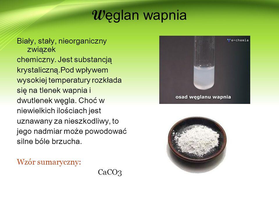 W ęglan wapnia Biały, stały, nieorganiczny związek chemiczny.