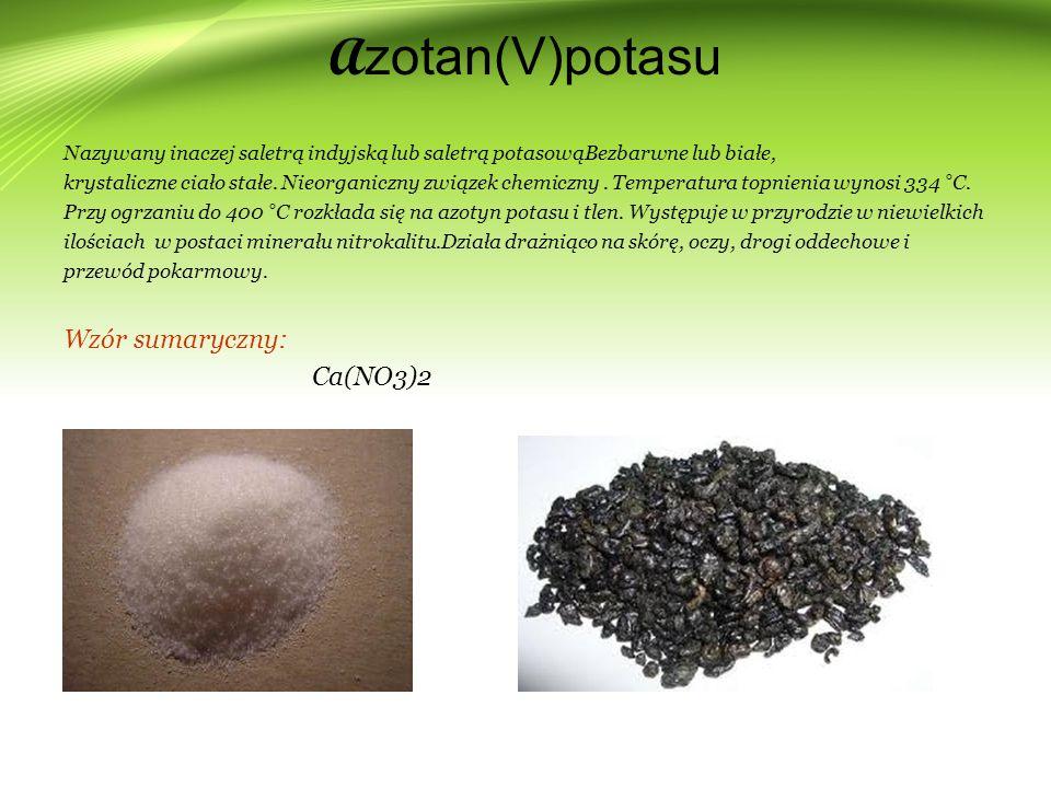 A zotan(V)potasu Nazywany inaczej saletrą indyjską lub saletrą potasowąBezbarwne lub białe, krystaliczne ciało stałe.