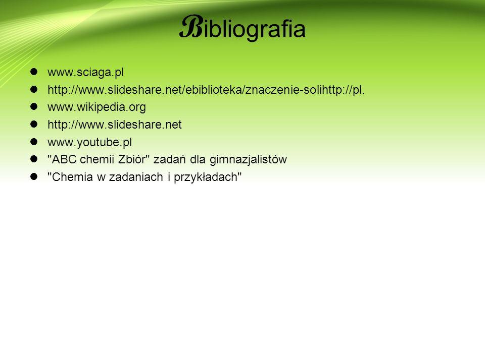 B ibliografia www.sciaga.pl http://www.slideshare.net/ebiblioteka/znaczenie-solihttp://pl.