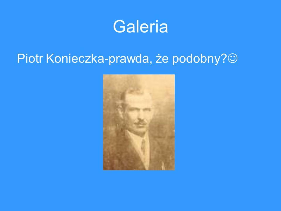 Galeria Piotr Konieczka-prawda, że podobny