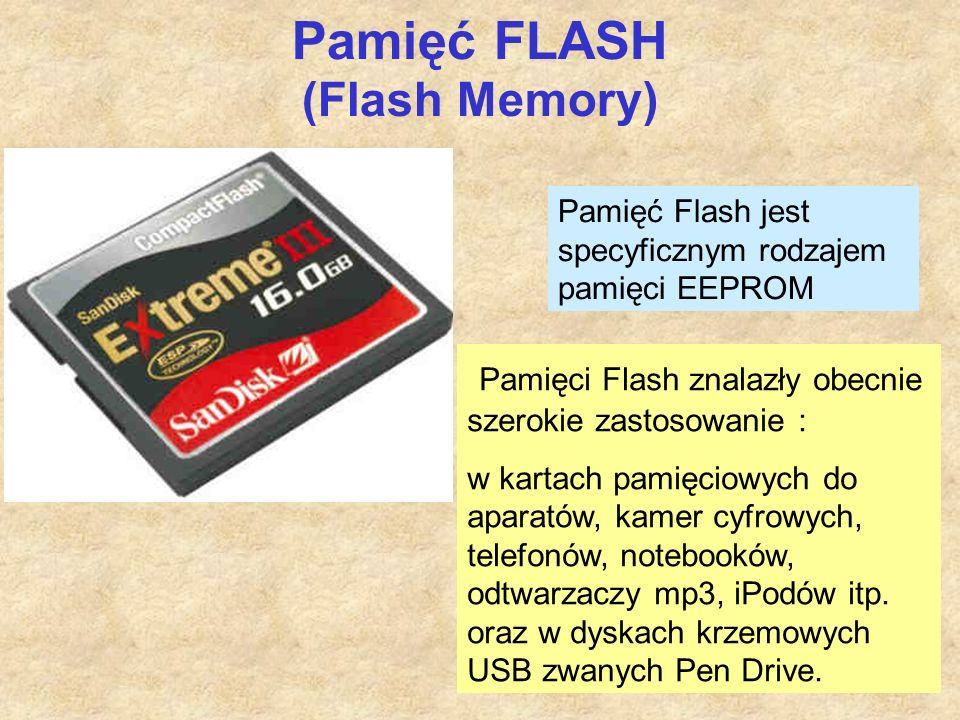 Pamięć FLASH (Flash Memory) Pamięci Flash znalazły obecnie szerokie zastosowanie : w kartach pamięciowych do aparatów, kamer cyfrowych, telefonów, notebooków, odtwarzaczy mp3, iPodów itp.
