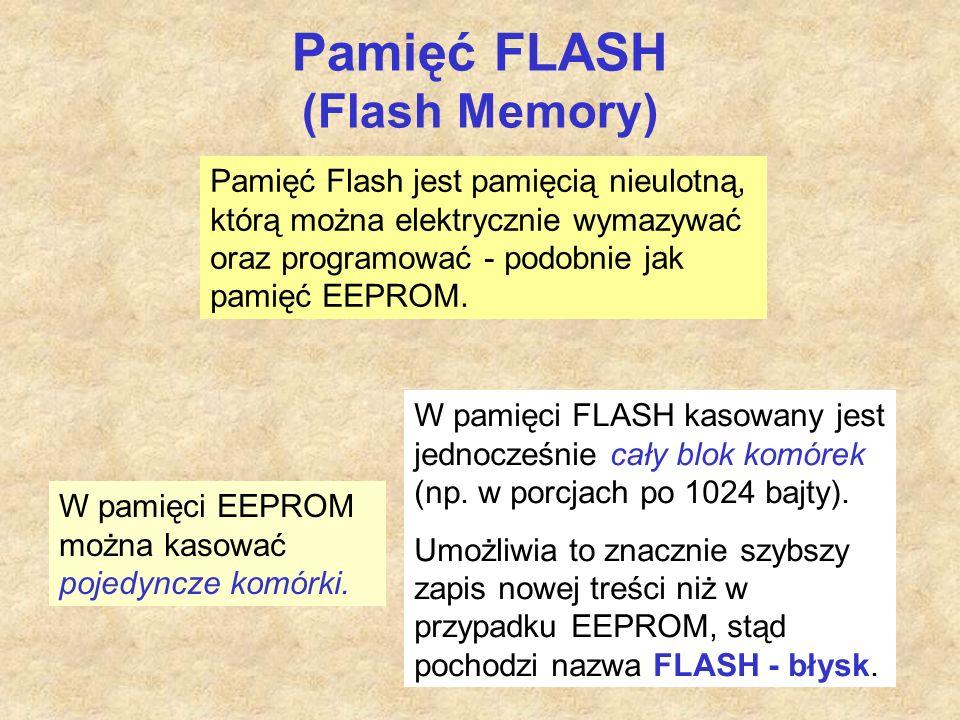 Pamięć FLASH (Flash Memory) Pamięć Flash jest pamięcią nieulotną, którą można elektrycznie wymazywać oraz programować - podobnie jak pamięć EEPROM.