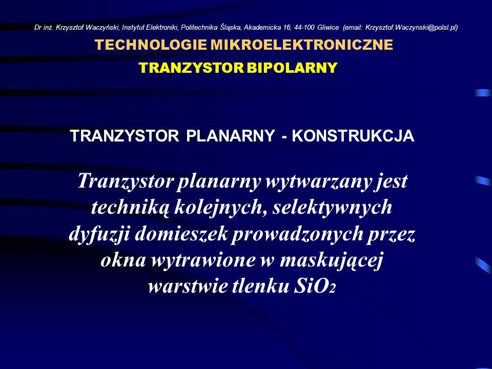 Dr inż. Krzysztof Waczyński, Instytut Elektroniki, Politechnika Śląska, Akademicka 16, 44-100 Gliwice (email: Krzysztof.Waczynski@polsl.pl) TRANZYSTOR