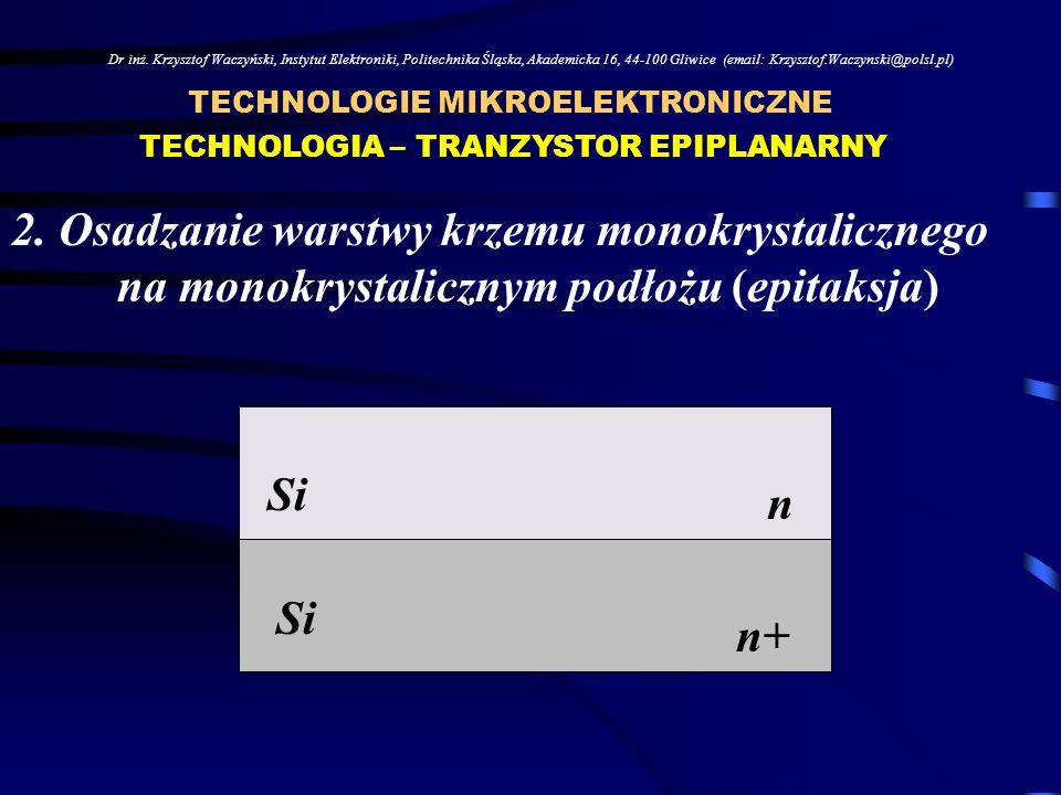 Dr inż. Krzysztof Waczyński, Instytut Elektroniki, Politechnika Śląska, Akademicka 16, 44-100 Gliwice (email: Krzysztof.Waczynski@polsl.pl) TECHNOLOGI