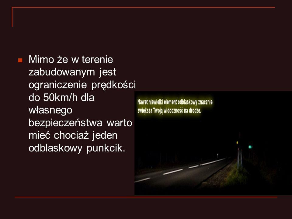Mimo że w terenie zabudowanym jest ograniczenie prędkości do 50km/h dla własnego bezpieczeństwa warto mieć chociaż jeden odblaskowy punkcik.