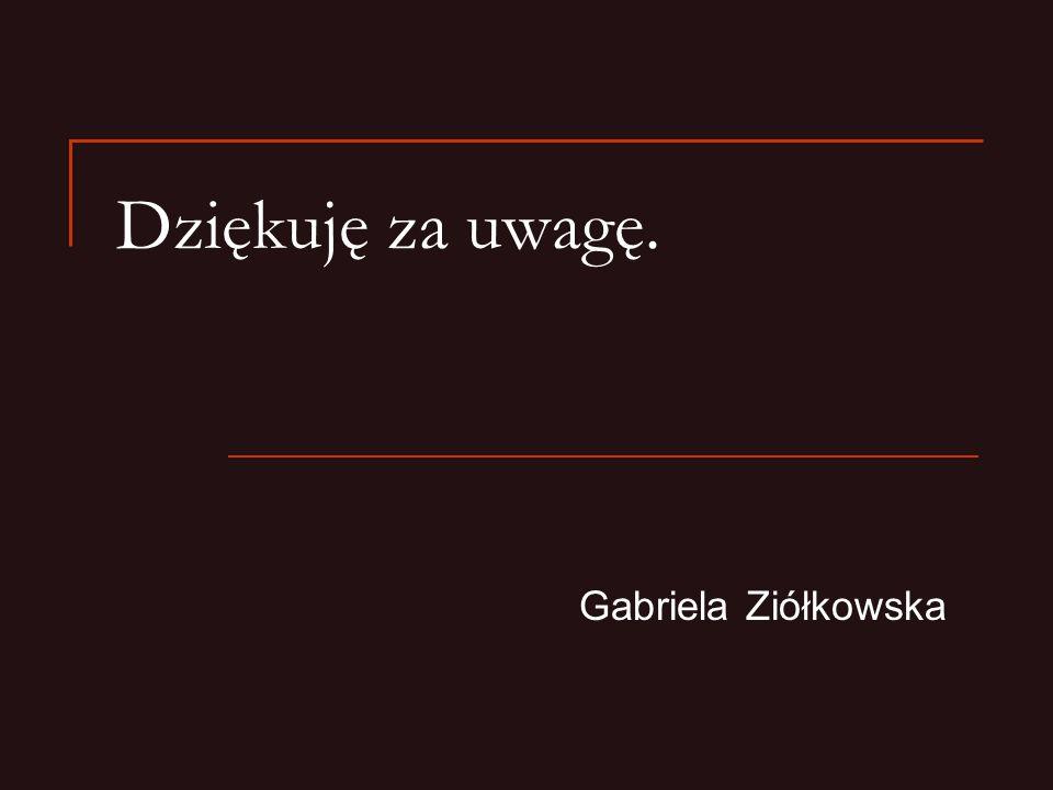 Dziękuję za uwagę. Gabriela Ziółkowska
