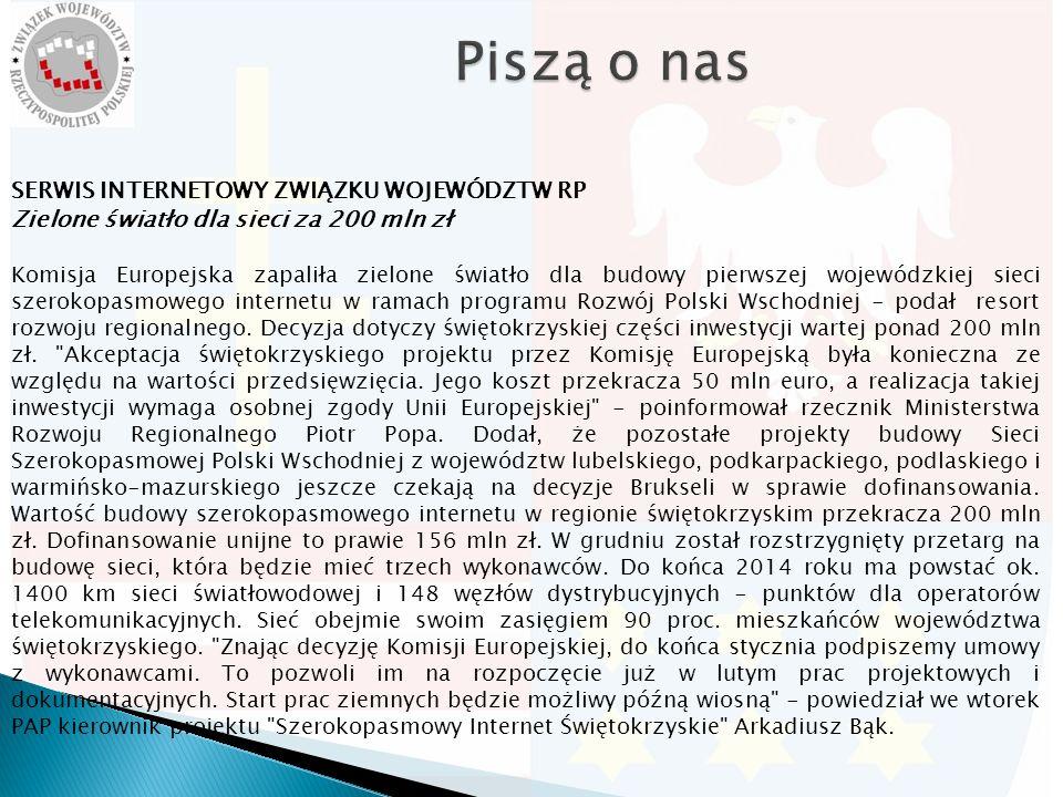 SERWIS INTERNETOWY ZWIĄZKU WOJEWÓDZTW RP Zielone światło dla sieci za 200 mln zł Komisja Europejska zapaliła zielone światło dla budowy pierwszej wojewódzkiej sieci szerokopasmowego internetu w ramach programu Rozwój Polski Wschodniej - podał resort rozwoju regionalnego.