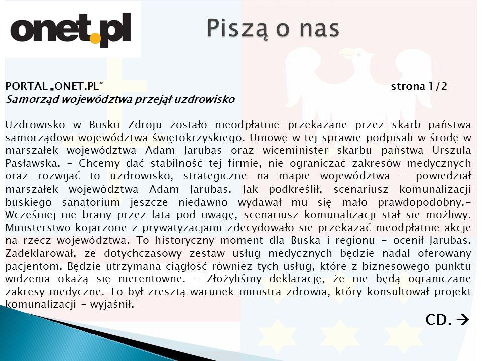 """PORTAL """"ONET.PL strona 1/2 Samorząd województwa przejął uzdrowisko Uzdrowisko w Busku Zdroju zostało nieodpłatnie przekazane przez skarb państwa samorządowi województwa świętokrzyskiego."""