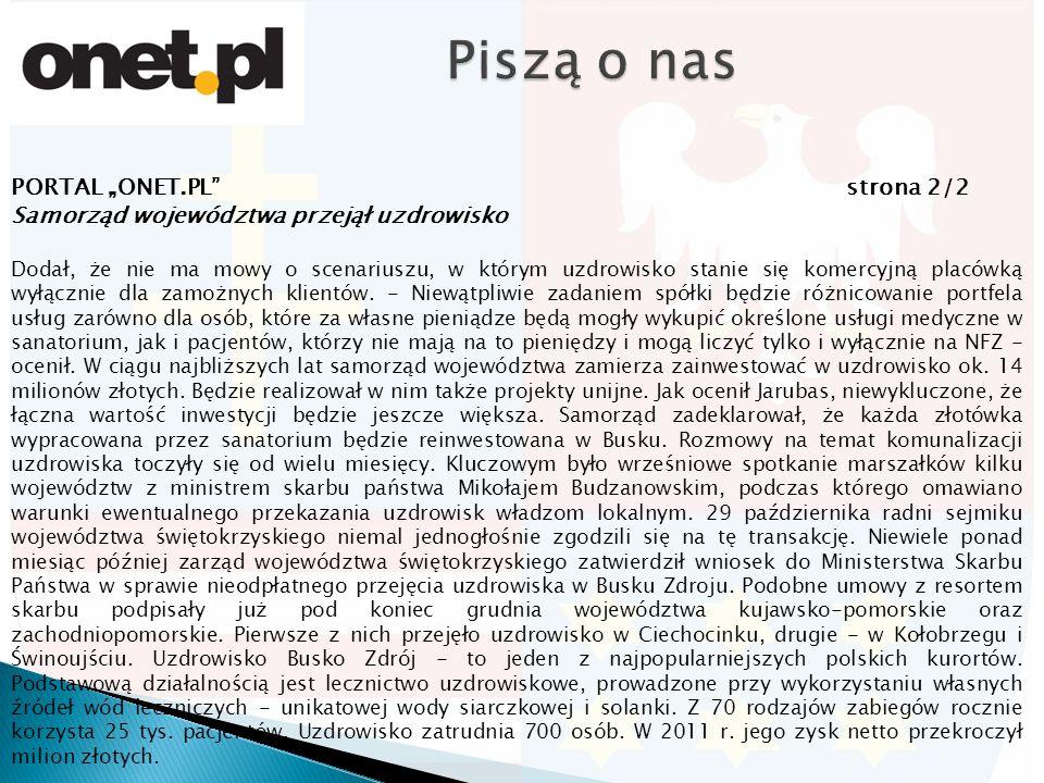 """PORTAL """"ONET.PL strona 2/2 Samorząd województwa przejął uzdrowisko Dodał, że nie ma mowy o scenariuszu, w którym uzdrowisko stanie się komercyjną placówką wyłącznie dla zamożnych klientów."""