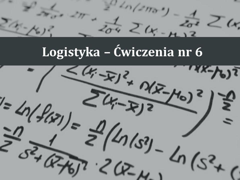 Logistyka – Ćwiczenia nr 6