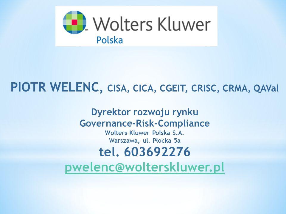 PIOTR WELENC, CISA, CICA, CGEIT, CRISC, CRMA, QAVal Dyrektor rozwoju rynku Governance-Risk-Compliance Wolters Kluwer Polska S.A.
