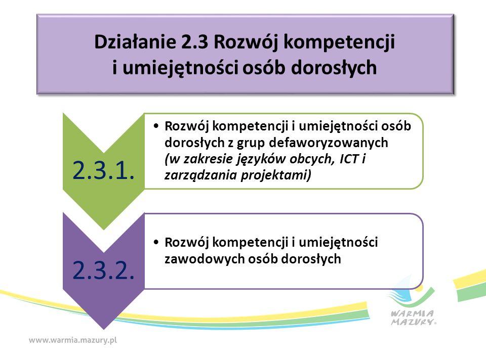 Działanie 2.3 Rozwój kompetencji i umiejętności osób dorosłych 2.3.1.