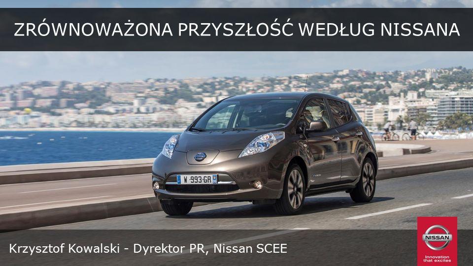 Krzysztof Kowalski - Dyrektor PR, Nissan SCEE ZRÓWNOWAŻONA PRZYSZŁOŚĆ WEDŁUG NISSANA