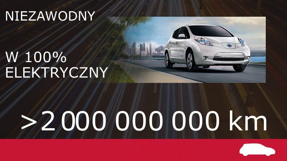 >2 000 000 000 km DONE. NIEZAWODNY W 100% ELEKTRYCZNY DONE. ZROBIONE