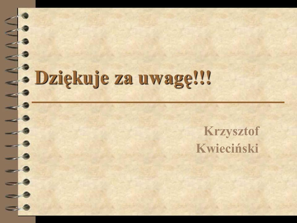 Dziękuje za uwagę!!! Krzysztof Kwieciński