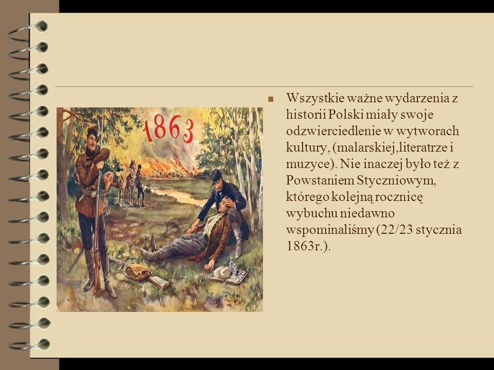 Wszystkie ważne wydarzenia z historii Polski miały swoje odzwierciedlenie w wytworach kultury, (malarskiej,literatrze i muzyce).