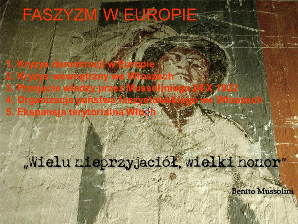 FASZYZM W EUROPIE 1.Kryzys demokracji w Europie 2.Kryzys wewnętrzny we Włoszech 3.Przejęcie władzy przez Mussoliniego 24 X 1922 4.Organizacja państwa
