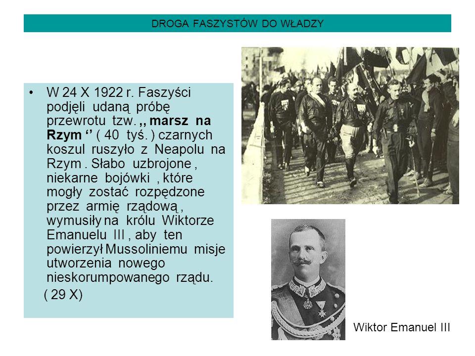 DROGA FASZYSTÓW DO WŁADZY W 24 X 1922 r. Faszyści podjęli udaną próbę przewrotu tzw.,, marsz na Rzym '' ( 40 tyś. ) czarnych koszul ruszyło z Neapolu