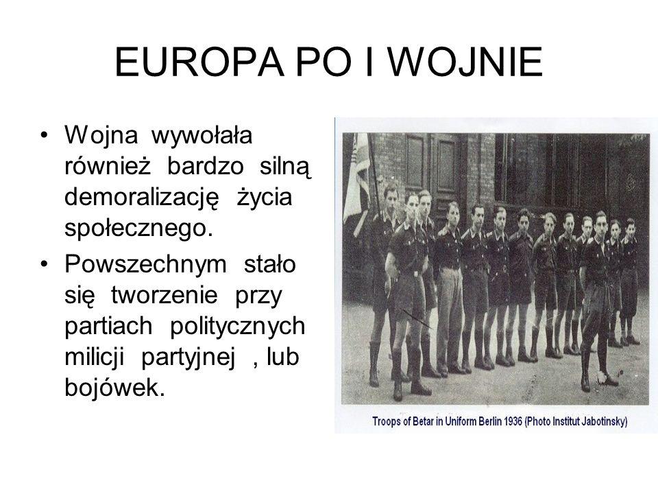 EUROPA PO I WOJNIE Wojna wywołała również bardzo silną demoralizację życia społecznego. Powszechnym stało się tworzenie przy partiach politycznych mil