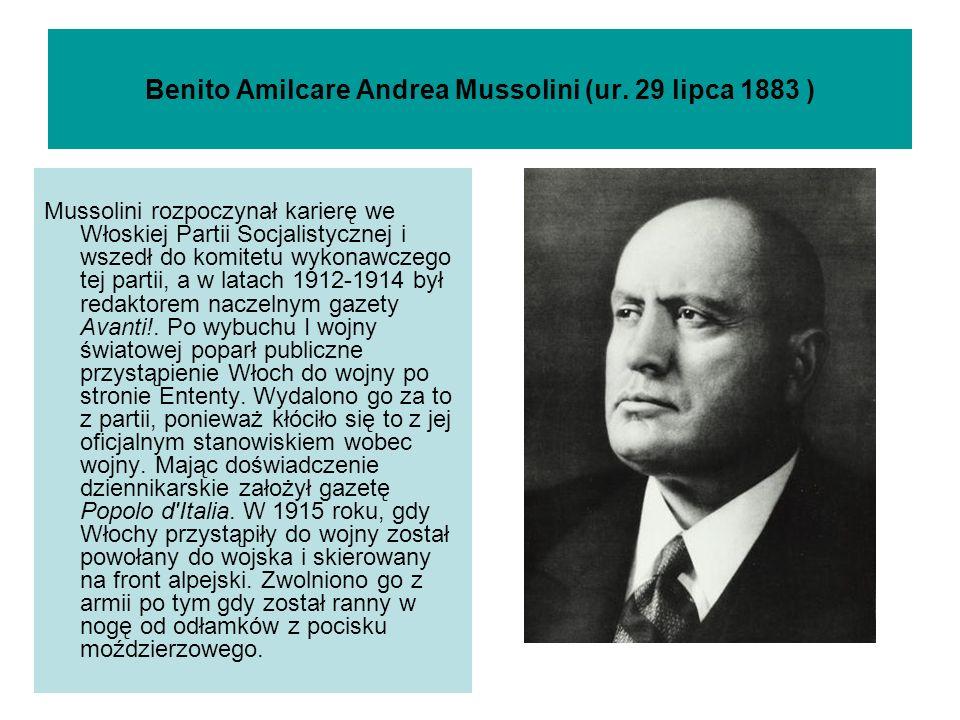 Benito Amilcare Andrea Mussolini (ur. 29 lipca 1883 ) Mussolini rozpoczynał karierę we Włoskiej Partii Socjalistycznej i wszedł do komitetu wykonawcze