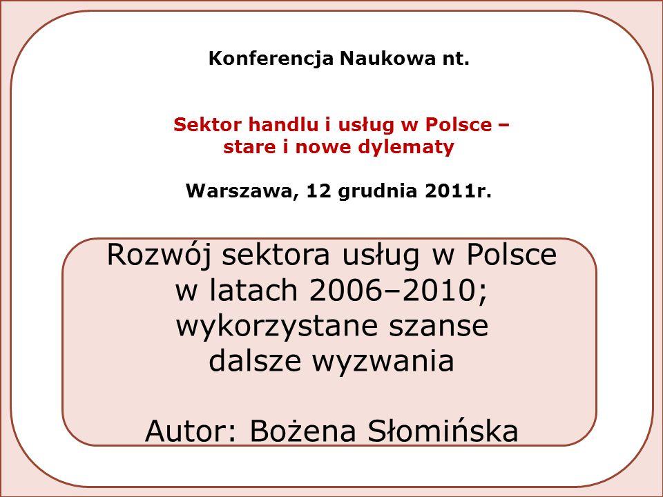  Sektor usług w polskiej gospodarce  Zmiany jakościowe w sekcjach usługowych  Dylematy rozwoju sekcji usługowych  Rozwój sektora a szanse dynamizowania gospodarki  Dalsze wyzwania Zakres problemowy prezentacji