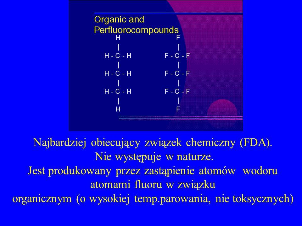 Najbardziej obiecujący związek chemiczny (FDA). Nie występuje w naturze. Jest produkowany przez zastąpienie atomów wodoru atomami fluoru w związku org