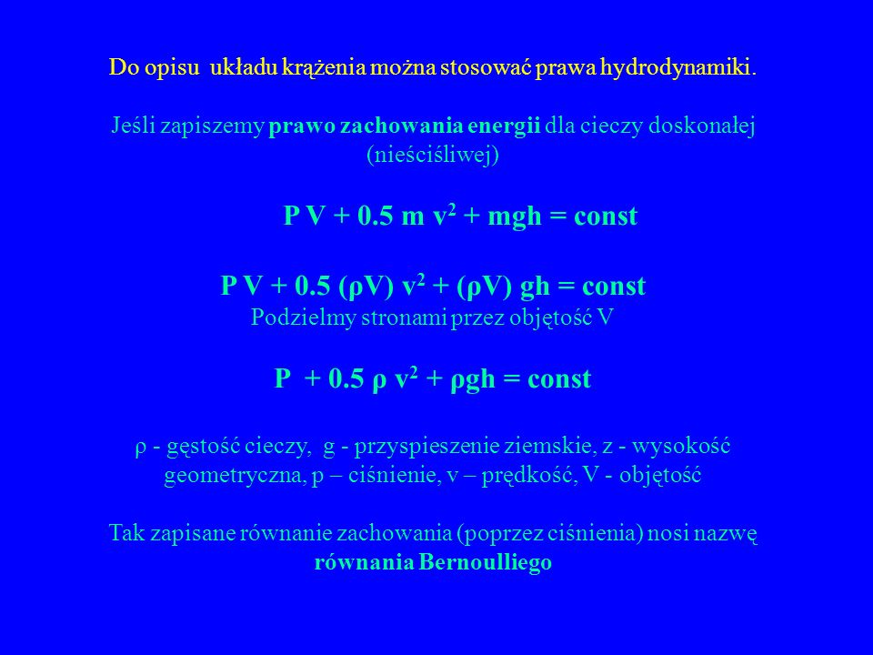 Do opisu układu krążenia można stosować prawa hydrodynamiki. Jeśli zapiszemy prawo zachowania energii dla cieczy doskonałej (nieściśliwej) P V + 0.5 m