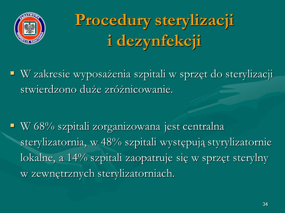 34  W zakresie wyposażenia szpitali w sprzęt do sterylizacji stwierdzono duże zróżnicowanie.  W 68% szpitali zorganizowana jest centralna sterylizat