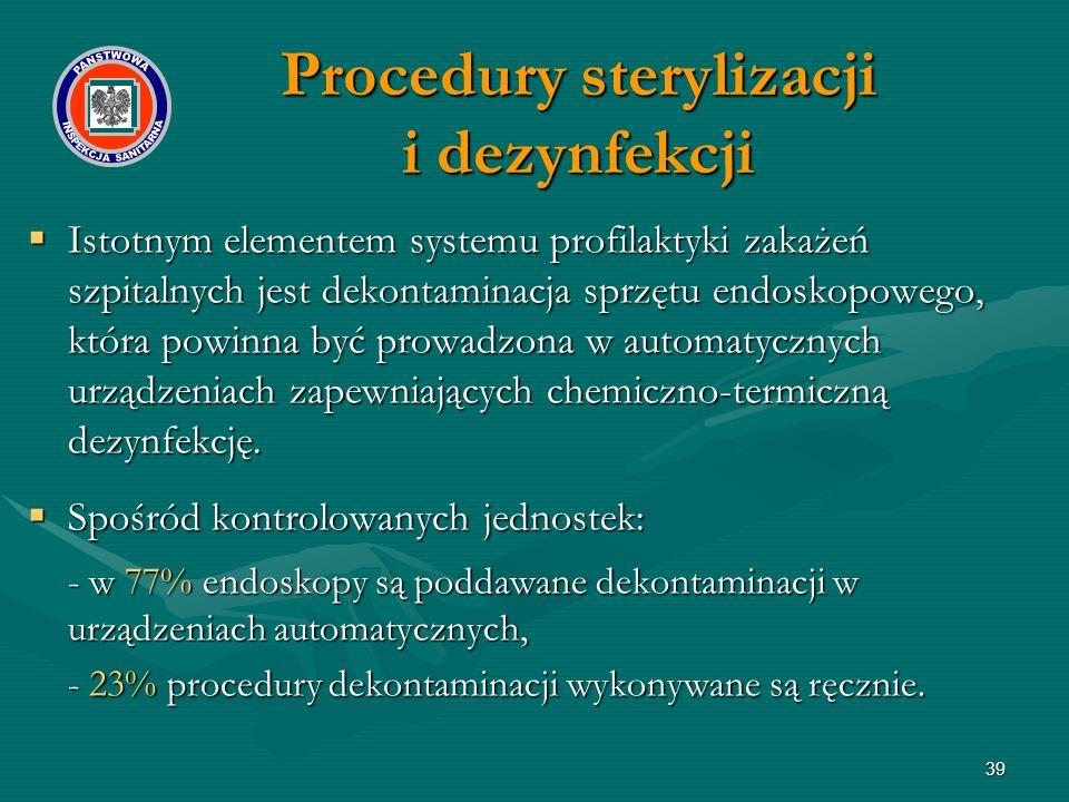 39  Istotnym elementem systemu profilaktyki zakażeń szpitalnych jest dekontaminacja sprzętu endoskopowego, która powinna być prowadzona w automatycznych urządzeniach zapewniających chemiczno-termiczną dezynfekcję.