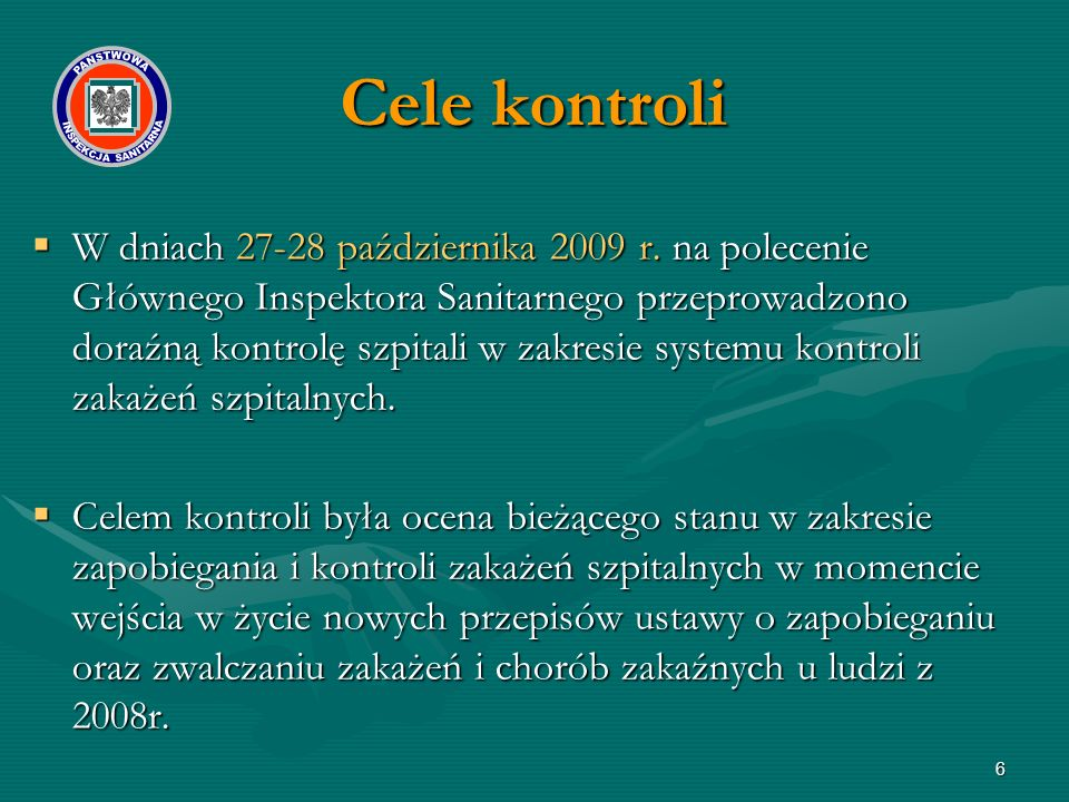 6  W dniach 27-28 października 2009 r. na polecenie Głównego Inspektora Sanitarnego przeprowadzono doraźną kontrolę szpitali w zakresie systemu kontr