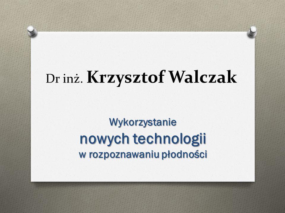 Dr inż. Krzysztof Walczak Wykorzystanie nowych technologii w rozpoznawaniu płodności