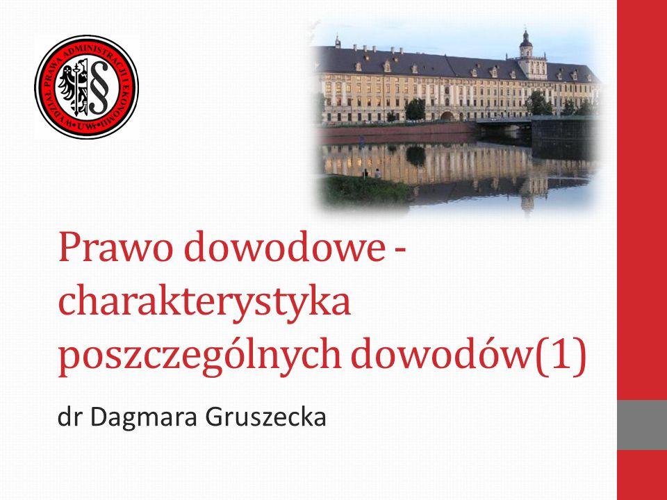 Prawo dowodowe - charakterystyka poszczególnych dowodów(1) dr Dagmara Gruszecka