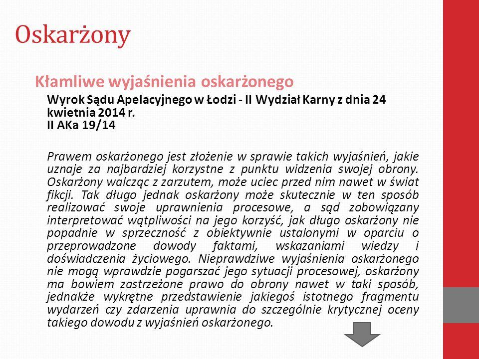 Oskarżony Kłamliwe wyjaśnienia oskarżonego Wyrok Sądu Apelacyjnego w Łodzi - II Wydział Karny z dnia 24 kwietnia 2014 r. II AKa 19/14 Prawem oskarżone