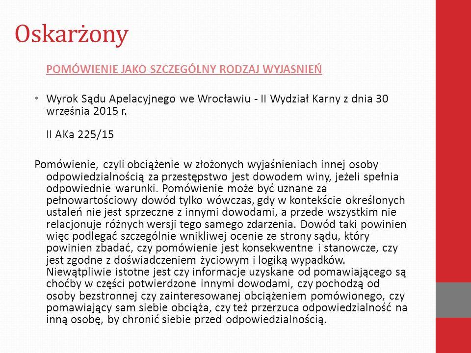 Oskarżony POMÓWIENIE JAKO SZCZEGÓLNY RODZAJ WYJASNIEŃ Wyrok Sądu Apelacyjnego we Wrocławiu - II Wydział Karny z dnia 30 września 2015 r. II AKa 225/15